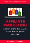 Affiliate Marketing - Learn How To Make Your First 1000 Online