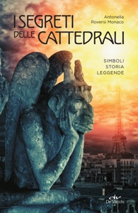 I segreti delle cattedrali da Antonella Roversi Monaco