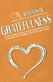 30 Days Of Gratefulness: A Gratitude 30-Day Journal Challenge - Be Happier, Healthier And More Fulfilled In Less Than 10 Minutes A Day - Vol 3