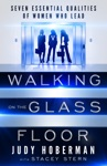 Walking On The Glass Floor Seven Essential Qualities Of Women Who Lead