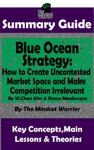 Summary Guide Blue Ocean Strategy How To Create Uncontested Market Space And Make Competition Irrelevant By W Chan Kim  Renee Maurborgne  The Mindset Warrior Summary Guide