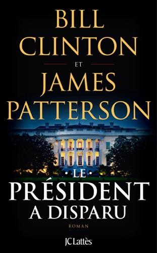 Bill Clinton & James Patterson - Le Président a disparu