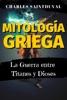 Mitología Griega: La Guerra Entre Titanes Y Dioses