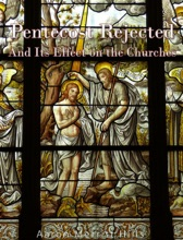 Pentecost Rejected; And Its Effect On The Churches