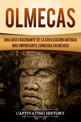 Olmecas: Una Guía Fascinante de la Civilización Antigua Más Importante Conocida En México