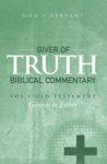 Giver Of Truth Biblical Commentary-Vol 1