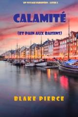Calamité (et Pain aux raisins) (Un voyage européen – Livre 5)