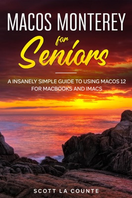 MacOS Monterey for Seniors: An Insanely Simple Guide to Using MacOS 12 for MacBooks and iMacs