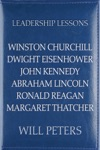 Leadership Lessons Winston Churchill Dwight Eisenhower John Kennedy Abraham Lincoln Ronald Reagan Margaret Thatcher