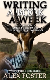 Writing A Book A Week How To Write Quick Books Under The Self Publishing Model Write Free Book Series