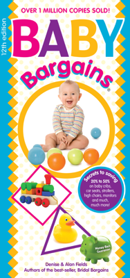Baby Bargains: Secrets to Saving 20% to 50% on Baby Cribs, Car Seats, Strollers, High Chairs and Much, Much More! - Denise Fields & Alan Fields book