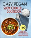 Easy Vegan  Slow Cooker Cookbook 100 Healthy Super-Tasty Fix-And-Forget Vegan Recipes