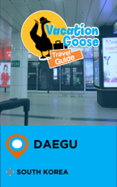 Vacation Goose Travel Guide Daegu South Korea