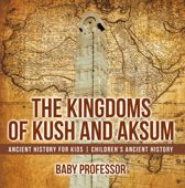 The Kingdoms of Kush and Aksum - Ancient History for Kids  Children's Ancient History