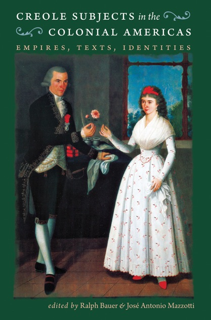 Creole Subjects In The Colonial Americas By Ralph Bauer Jos