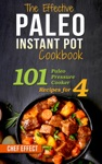 The Effective Paleo Instant Pot Cookbook 101 Paleo Pressure Cooker Recipes For 4