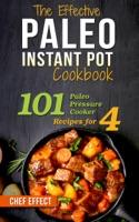 The Effective Paleo Instant Pot Cookbook: 101 Paleo Pressure Cooker Recipes for 4