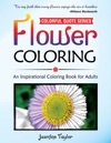 Flower Coloring An Inspirational Coloring Book For Adults Colorful Quote Series