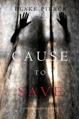 Blake Pierce - Cause to Save (An Avery Black Mystery—Book 5)