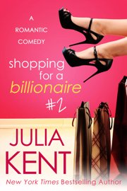 Shopping for a Billionaire 2 - Julia Kent book summary