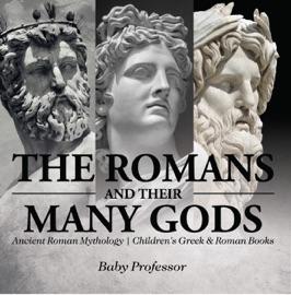 The Romans And Their Many Gods Ancient Roman Mythology Children S Greek Roman Books