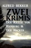Zwei Alfred Bekker Krimis: Der Killer von Hamburg & Der Hacker