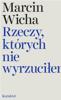 Marcin Wicha - Rzeczy, których nie wyrzuciłem artwork