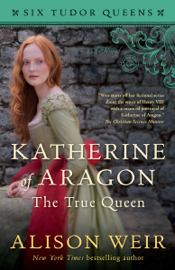 Katherine of Aragon, The True Queen PDF Download