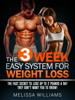 The 3 Week Easy System for Weight Loss: The Fast Secret to Lose Up to 2 Pounds a Day They Don't Want You to Know! - Melissa Williams