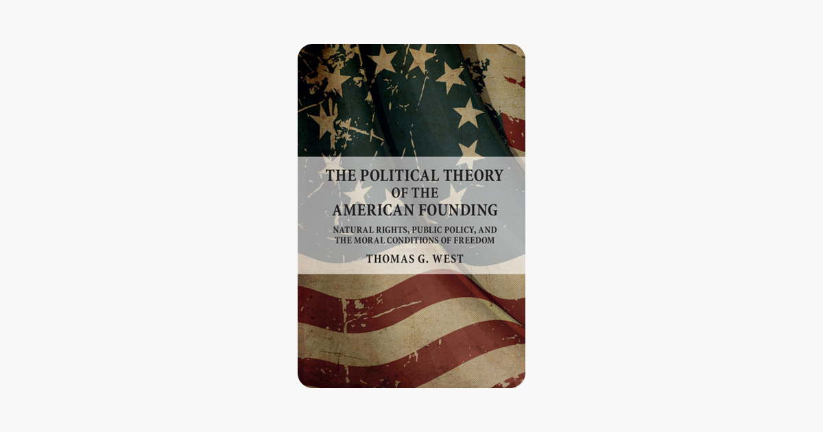 The Political Theory of the American Founding - Thomas G. West