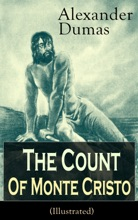 The Count of Monte Cristo (Illustrated): Historical Adventure Classic from the renowned French writer, known for The Three Musketeers, The Black Tulip, Twenty Years After, La Reine Margot and The Man in the Iron Mask