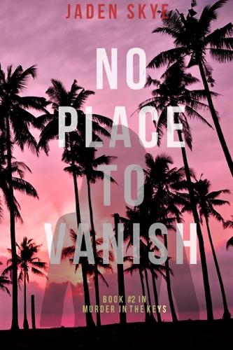 Jaden Skye - No Place to Vanish (Murder in the Keys—Book #2)