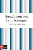Sanningen om Ivar Kreuger : händelserna kring Ivar Kreugers sista år