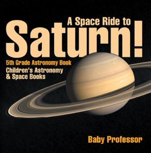 A Space Ride to Saturn! 5th Grade Astronomy Book  Children's Astronomy & Space Books