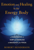 Robert Henderson - Emotion and Healing in the Energy Body artwork