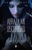 Isabel Keats - Abraza mi oscuridad portada