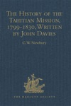 The History Of The Tahitian Mission 1799-1830 Written By John Davies Missionary To The South Sea Islands