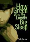 How Green Was My Lovely Big Sleep