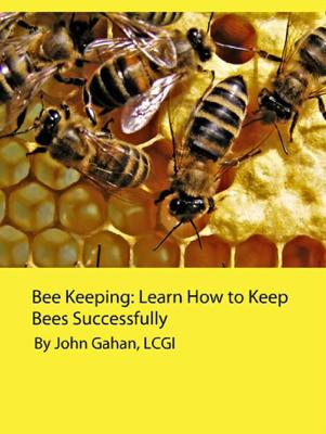 Bee Keeping: Learn How to Keep Bees Successfully - John Gahan, LCGI book