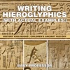 Writing Hieroglyphics With Actual Examples  History Kids Books  Childrens Ancient History