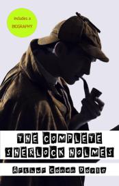 Arthur Conan Doyle: A Biography + The Complete Sherlock Holmes