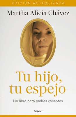 Tu hijo, tu espejo (Nueva edición) - Martha Alicia Chávez book