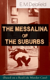 THE MESSALINA OF THE SUBURBS (BASED ON A REAL-LIFE MURDER CASE): THRILLER BASED ON A TRUE STORY FROM THE RENOWNED AUTHOR OF THE DIARY OF A PROVINCIAL LADY, THANK HEAVEN FASTING, FASTER! FASTER! & THE WAY THINGS ARE
