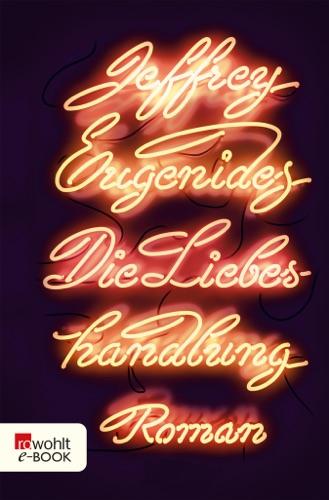 Jeffrey Eugenides - Die Liebeshandlung