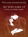 As You Like It - In Plain And Simple English A Modern Translation And The Original Version
