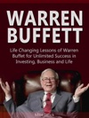 Warren Buffett Life Changing Lessons Of Warren Buffet For Unlimited Success In Investing Business And Life