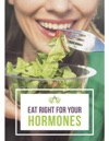 Eat Right For Your Hormones