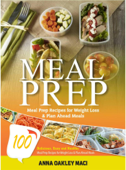 Meal Prep: 100 Delicious, Easy, And Healthy Meal Prep Recipes For Weight Loss & Plan Ahead Meals