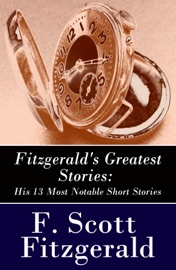 FITZGERALDS GREATEST STORIES: HIS 13 MOST NOTABLE SHORT STORIES: BERNICE BOBS HER HAIR + THE CURIOUS CASE OF BENJAMIN BUTTON + THE DIAMOND AS BIG AS THE RITZ + WINTER DREAMS + BABYLON REVISITED AND MORE...
