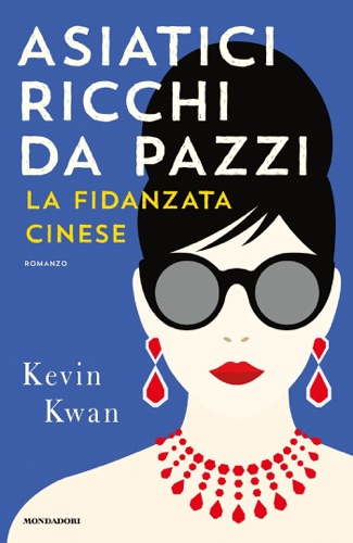 Kevin Kwan - Asiatici ricchi da pazzi - La fidanzata cinese